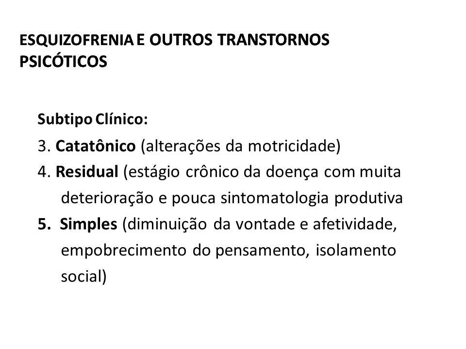 ESQUIZOFRENIA E OUTROS TRANSTORNOS PSICÓTICOS Subtipo Clínico: 3. Catatônico (alterações da motricidade) 4. Residual (estágio crônico da doença com mu