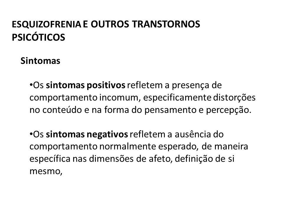 ESQUIZOFRENIA E OUTROS TRANSTORNOS PSICÓTICOS Os sintomas positivos refletem a presença de comportamento incomum, especificamente distorções no conteú