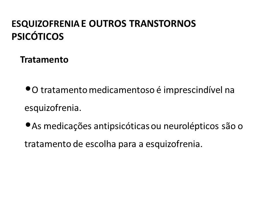 ESQUIZOFRENIA E OUTROS TRANSTORNOS PSICÓTICOS O tratamento medicamentoso é imprescindível na esquizofrenia. As medicações antipsicóticas ou neurolépti