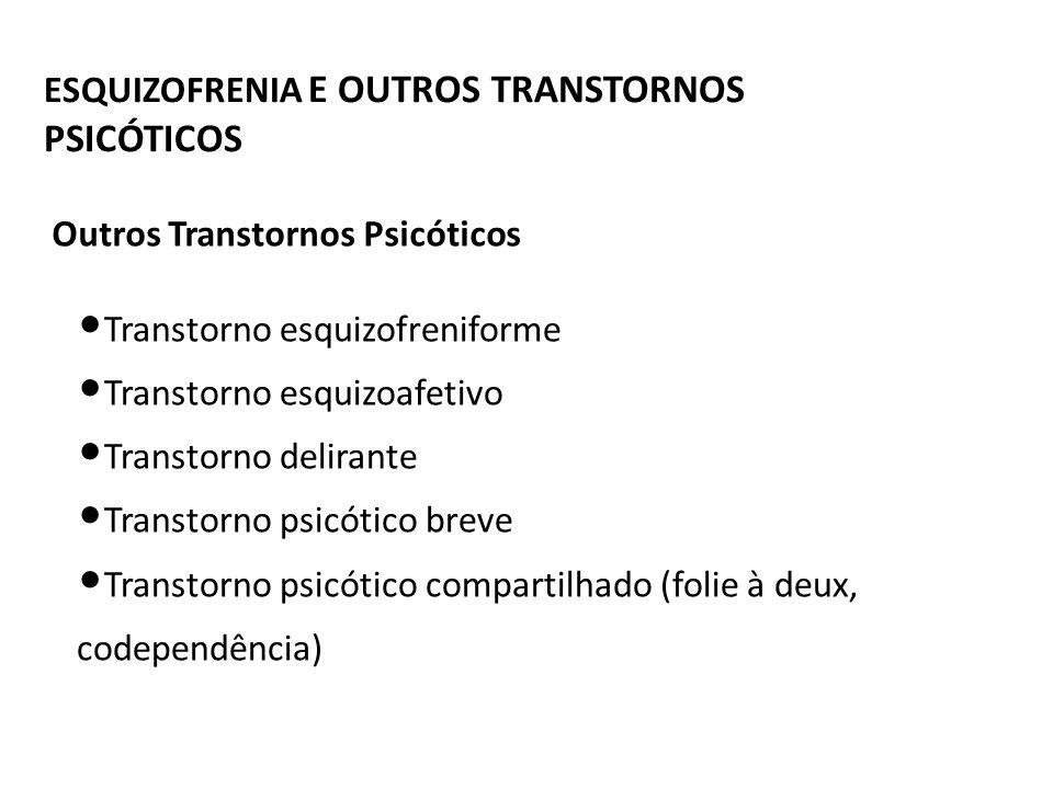 ESQUIZOFRENIA E OUTROS TRANSTORNOS PSICÓTICOS Transtorno esquizofreniforme Transtorno esquizoafetivo Transtorno delirante Transtorno psicótico breve T