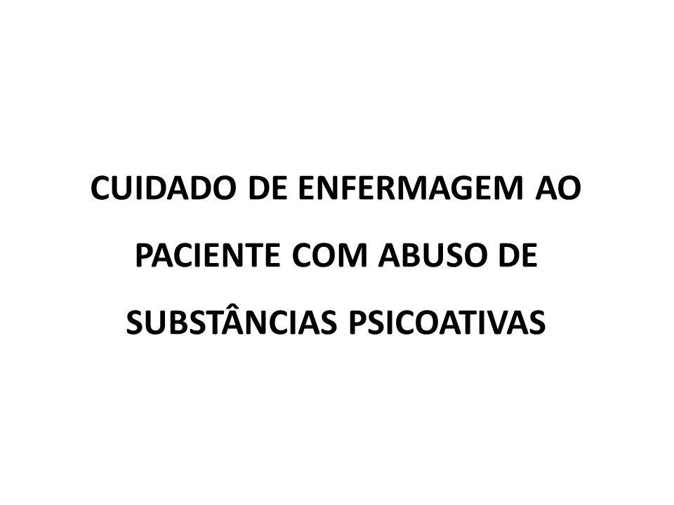 CUIDADO DE ENFERMAGEM AO PACIENTE COM ABUSO DE SUBSTÂNCIAS PSICOATIVAS