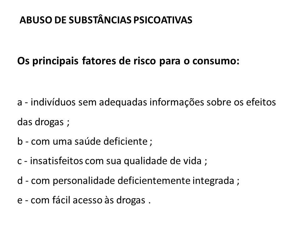 Os principais fatores de risco para o consumo: a - indivíduos sem adequadas informações sobre os efeitos das drogas ; b - com uma saúde deficiente ; c