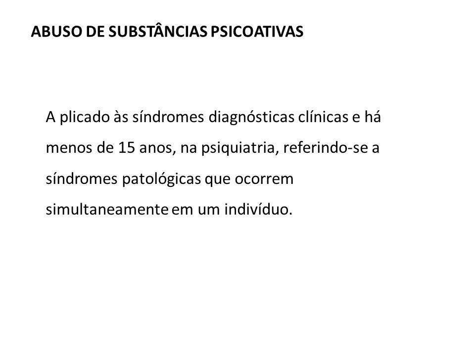 ABUSO DE SUBSTÂNCIAS PSICOATIVAS A plicado às síndromes diagnósticas clínicas e há menos de 15 anos, na psiquiatria, referindo-se a síndromes patológi