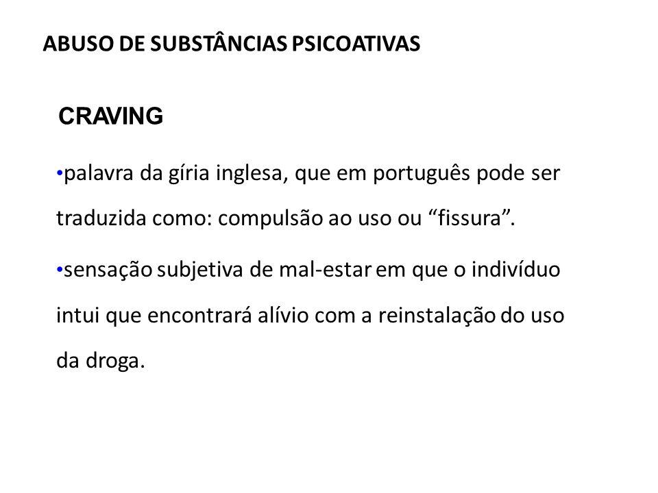 CRAVING palavra da gíria inglesa, que em português pode ser traduzida como: compulsão ao uso ou fissura. sensação subjetiva de mal-estar em que o indi