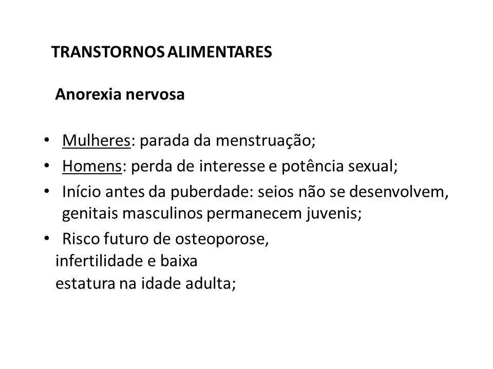 TRANSTORNOS ALIMENTARES Mulheres: parada da menstruação; Homens: perda de interesse e potência sexual; Início antes da puberdade: seios não se desenvo