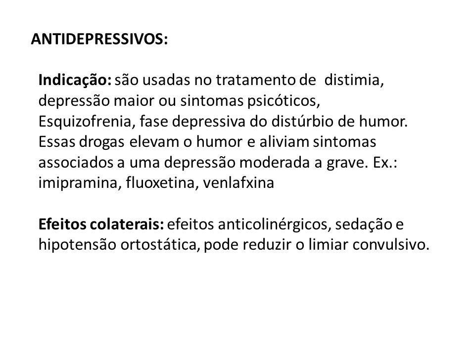 ANTIDEPRESSIVOS: Indicação: são usadas no tratamento de distimia, depressão maior ou sintomas psicóticos, Esquizofrenia, fase depressiva do distúrbio