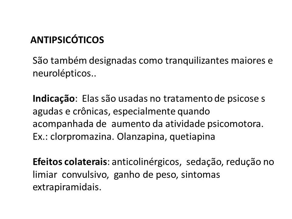 ANTIPSICÓTICOS São também designadas como tranquilizantes maiores e neurolépticos.. Indicação: Elas são usadas no tratamento de psicose s agudas e crô