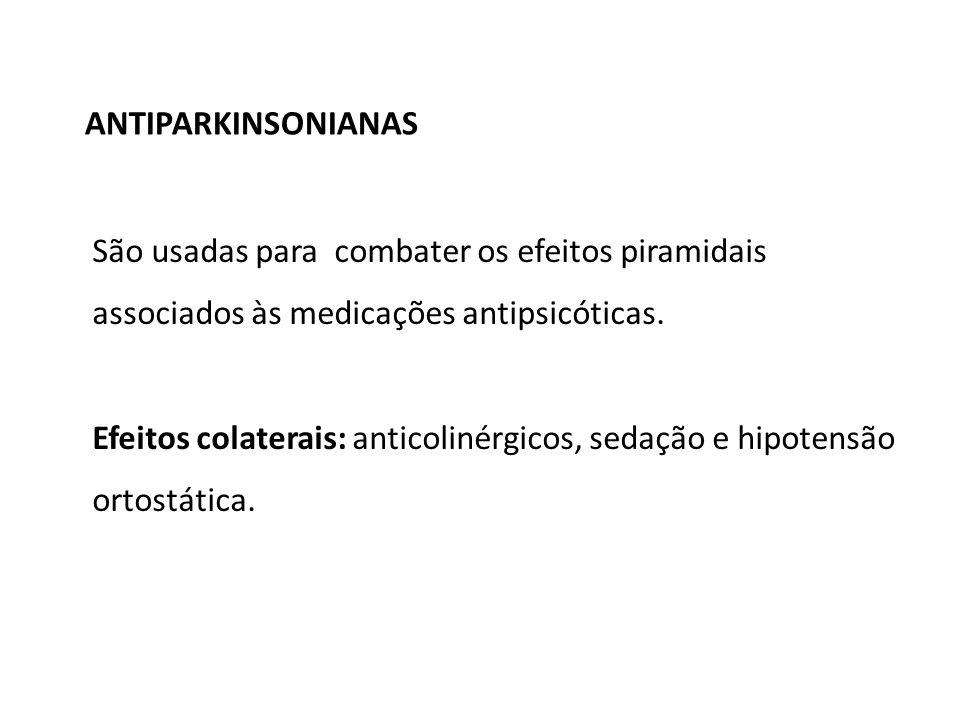 ANTIPARKINSONIANAS São usadas para combater os efeitos piramidais associados às medicações antipsicóticas. Efeitos colaterais: anticolinérgicos, sedaç