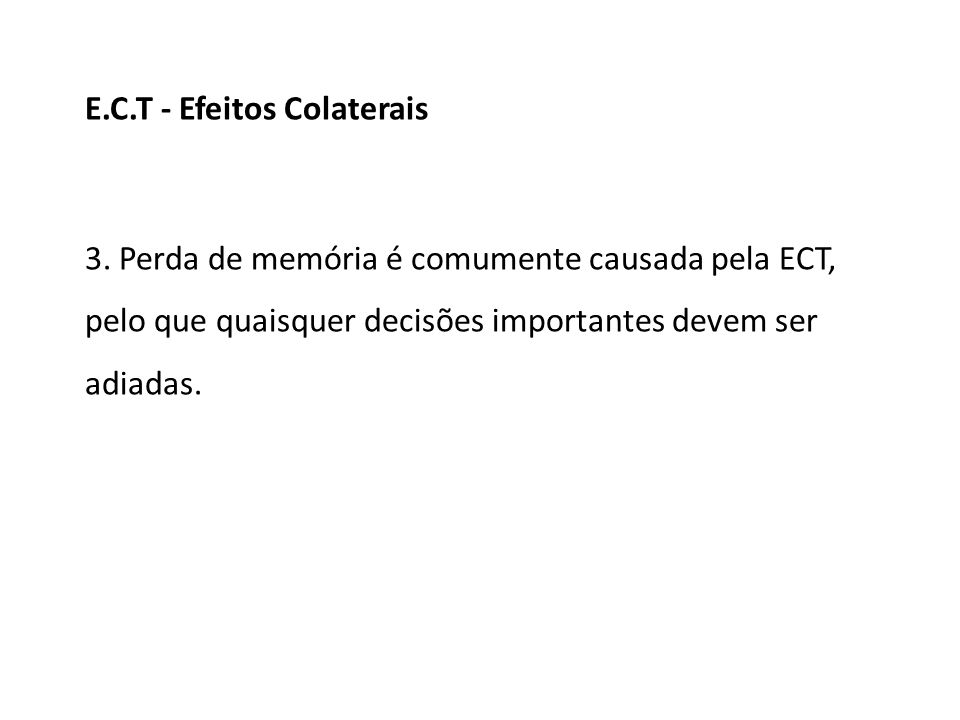 3. Perda de memória é comumente causada pela ECT, pelo que quaisquer decisões importantes devem ser adiadas. E.C.T - Efeitos Colaterais