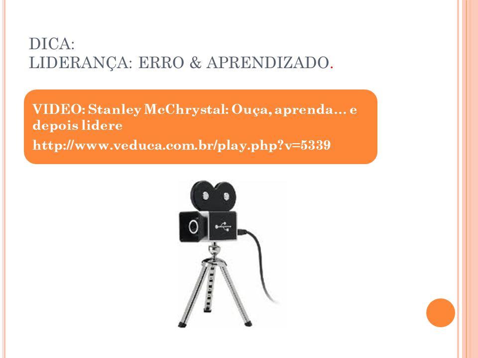DICA: LIDERANÇA: ERRO & APRENDIZADO. VIDEO: Stanley McChrystal: Ouça, aprenda… e depois lidere http://www.veduca.com.br/play.php?v=5339