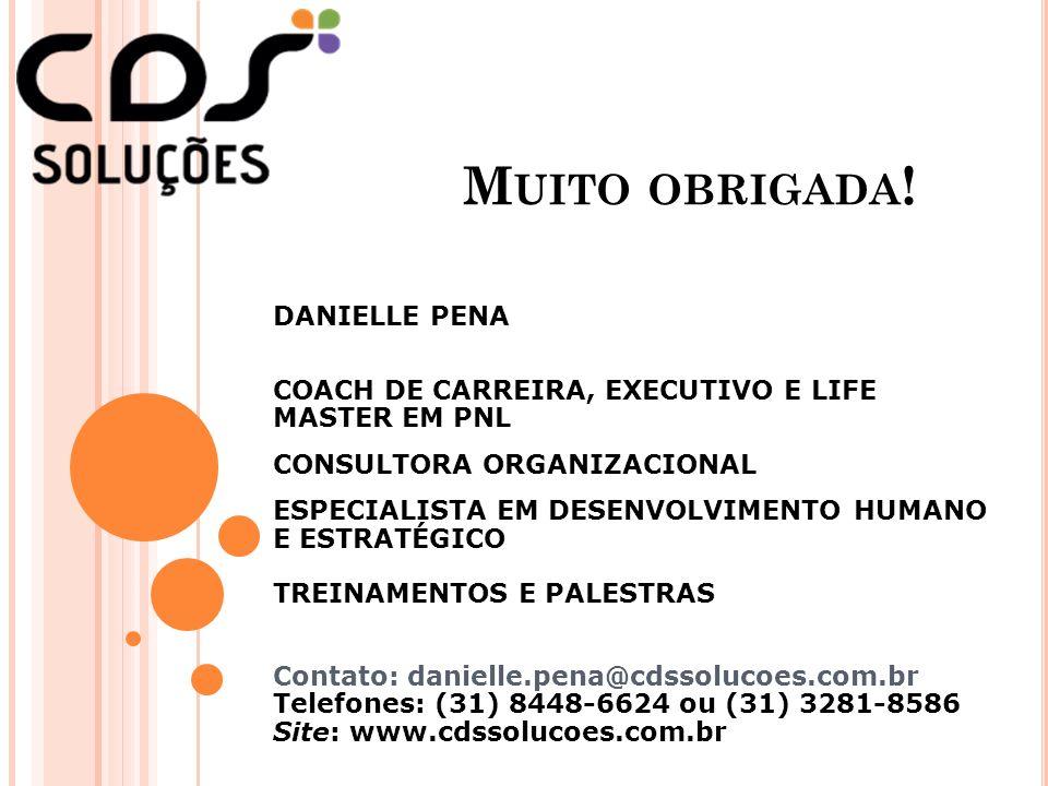 DANIELLE PENA COACH DE CARREIRA, EXECUTIVO E LIFE MASTER EM PNL CONSULTORA ORGANIZACIONAL ESPECIALISTA EM DESENVOLVIMENTO HUMANO E ESTRATÉGICO TREINAM