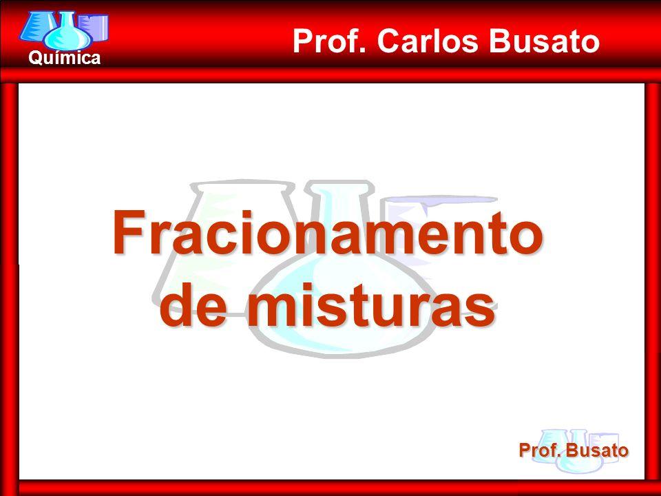 Prof. Busato Química Prof. Carlos Busato Fracionamento de misturas
