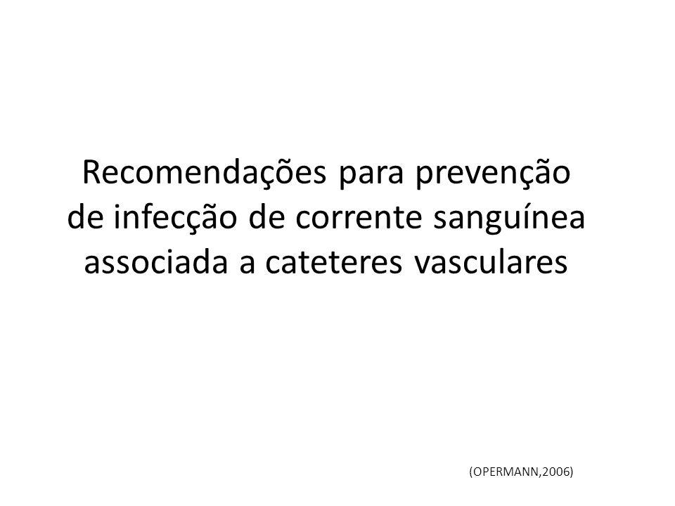 Recomendações para prevenção de infecção de corrente sanguínea associada a cateteres vasculares (OPERMANN,2006)