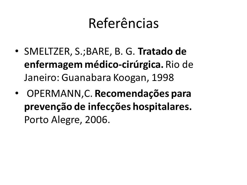 Referências SMELTZER, S.;BARE, B. G. Tratado de enfermagem médico-cirúrgica. Rio de Janeiro: Guanabara Koogan, 1998 OPERMANN,C. Recomendações para pre