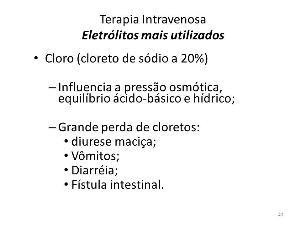 Terapia Intravenosa Eletrólitos mais utilizados Cloro (cloreto de sódio a 20%) – Influencia a pressão osmótica, equilíbrio ácido-básico e hídrico; – G