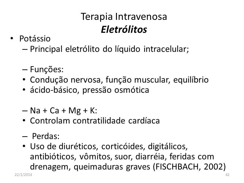 Terapia Intravenosa Eletrólitos Potássio – Principal eletrólito do líquido intracelular; – Funções: Condução nervosa, função muscular, equilíbrio ácid