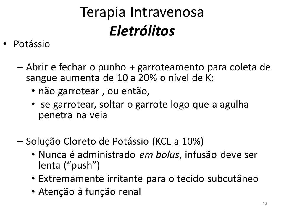 Terapia Intravenosa Eletrólitos Potássio – Abrir e fechar o punho + garroteamento para coleta de sangue aumenta de 10 a 20% o nível de K: não garrotea