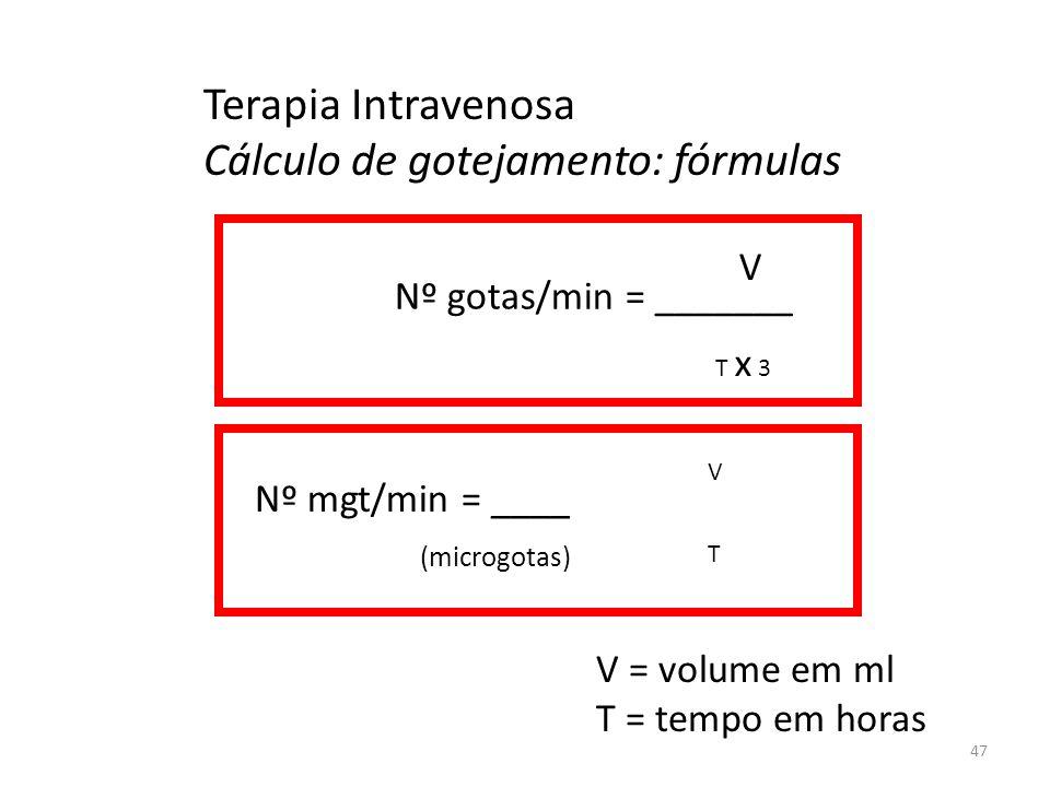 22/1/201447 Terapia Intravenosa Cálculo de gotejamento: fórmulas Nº gotas/min = _______ V T x 3 V T V = volume em ml T = tempo em horas (microgotas) N