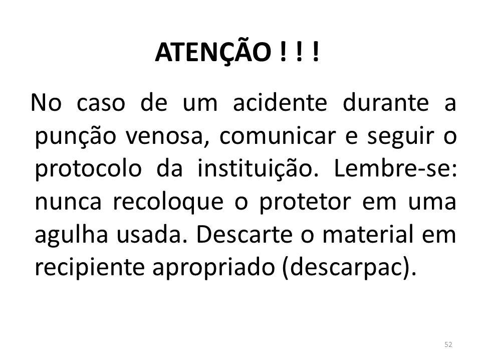 ATENÇÃO ! ! ! No caso de um acidente durante a punção venosa, comunicar e seguir o protocolo da instituição. Lembre-se: nunca recoloque o protetor em