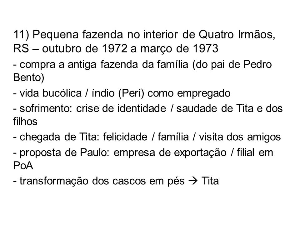 11) Pequena fazenda no interior de Quatro Irmãos, RS – outubro de 1972 a março de 1973 - compra a antiga fazenda da família (do pai de Pedro Bento) -