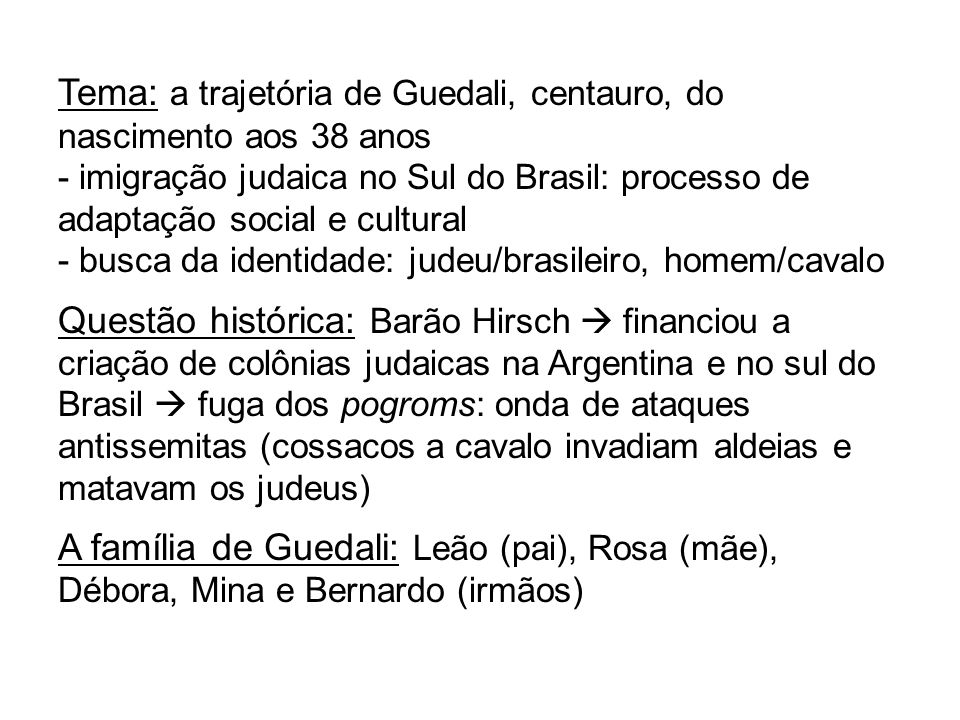Tema: a trajetória de Guedali, centauro, do nascimento aos 38 anos - imigração judaica no Sul do Brasil: processo de adaptação social e cultural - bus
