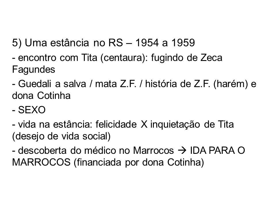 5) Uma estância no RS – 1954 a 1959 - encontro com Tita (centaura): fugindo de Zeca Fagundes - Guedali a salva / mata Z.F. / história de Z.F. (harém)