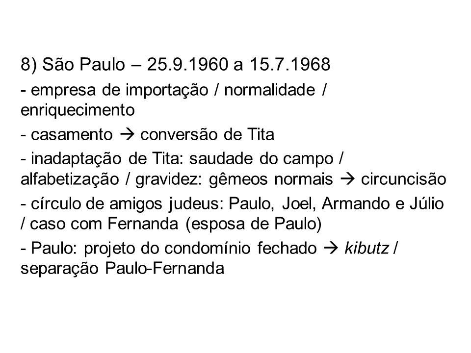 8) São Paulo – 25.9.1960 a 15.7.1968 - empresa de importação / normalidade / enriquecimento - casamento conversão de Tita - inadaptação de Tita: sauda