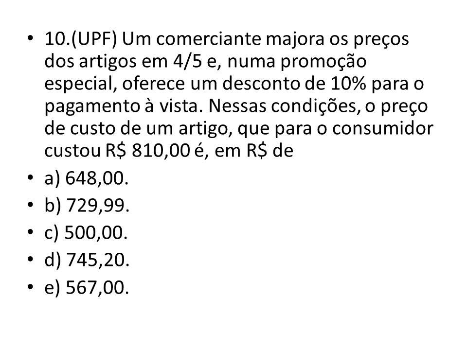 10.(UPF) Um comerciante majora os preços dos artigos em 4/5 e, numa promoção especial, oferece um desconto de 10% para o pagamento à vista.