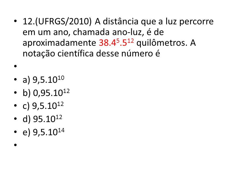 12.(UFRGS/2010) A distância que a luz percorre em um ano, chamada ano-luz, é de aproximadamente 38.4 5.5 12 quilômetros.