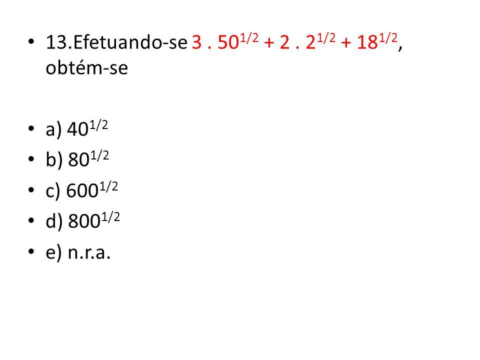 13.Efetuando-se 3.50 1/2 + 2.