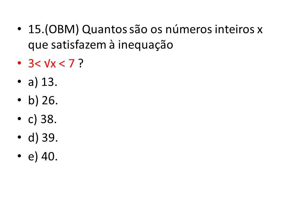 15.(OBM) Quantos são os números inteiros x que satisfazem à inequação 3< x < 7 .