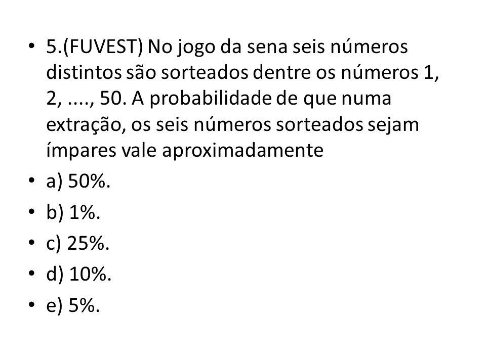 5.(FUVEST) No jogo da sena seis números distintos são sorteados dentre os números 1, 2,...., 50.