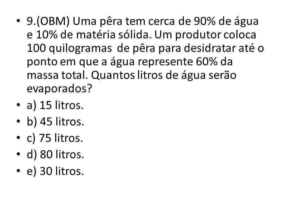 9.(OBM) Uma pêra tem cerca de 90% de água e 10% de matéria sólida.