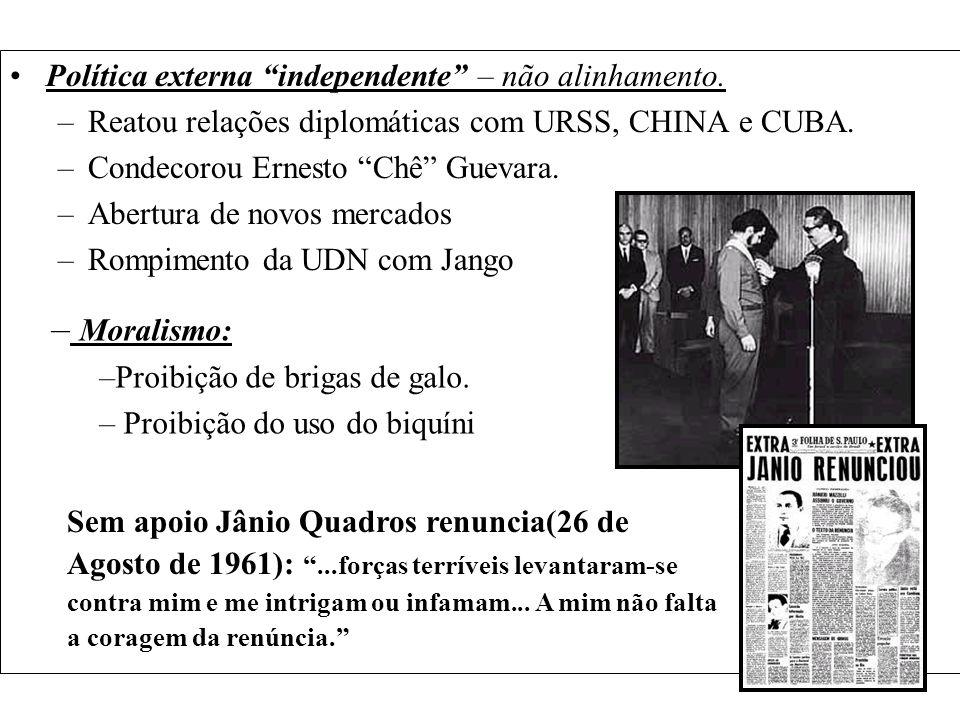 Política externa independente – não alinhamento. –Reatou relações diplomáticas com URSS, CHINA e CUBA. –Condecorou Ernesto Chê Guevara. –Abertura de n