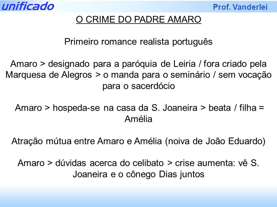 Prof. Vanderlei O CRIME DO PADRE AMARO Primeiro romance realista português Amaro > designado para a paróquia de Leiria / fora criado pela Marquesa de