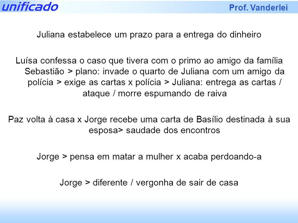 Prof. Vanderlei Juliana estabelece um prazo para a entrega do dinheiro Luísa confessa o caso que tivera com o primo ao amigo da família Sebastião > pl