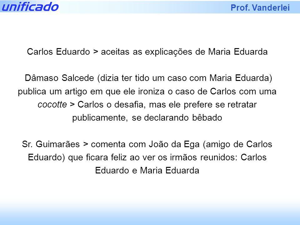 Prof. Vanderlei Carlos Eduardo > aceitas as explicações de Maria Eduarda Dâmaso Salcede (dizia ter tido um caso com Maria Eduarda) publica um artigo e