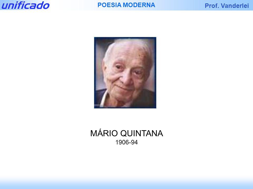 Prof. Vanderlei POESIA MODERNA MÁRIO QUINTANA 1906-94