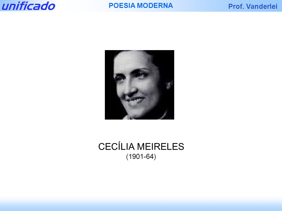 Prof. Vanderlei POESIA MODERNA CECÍLIA MEIRELES (1901-64)