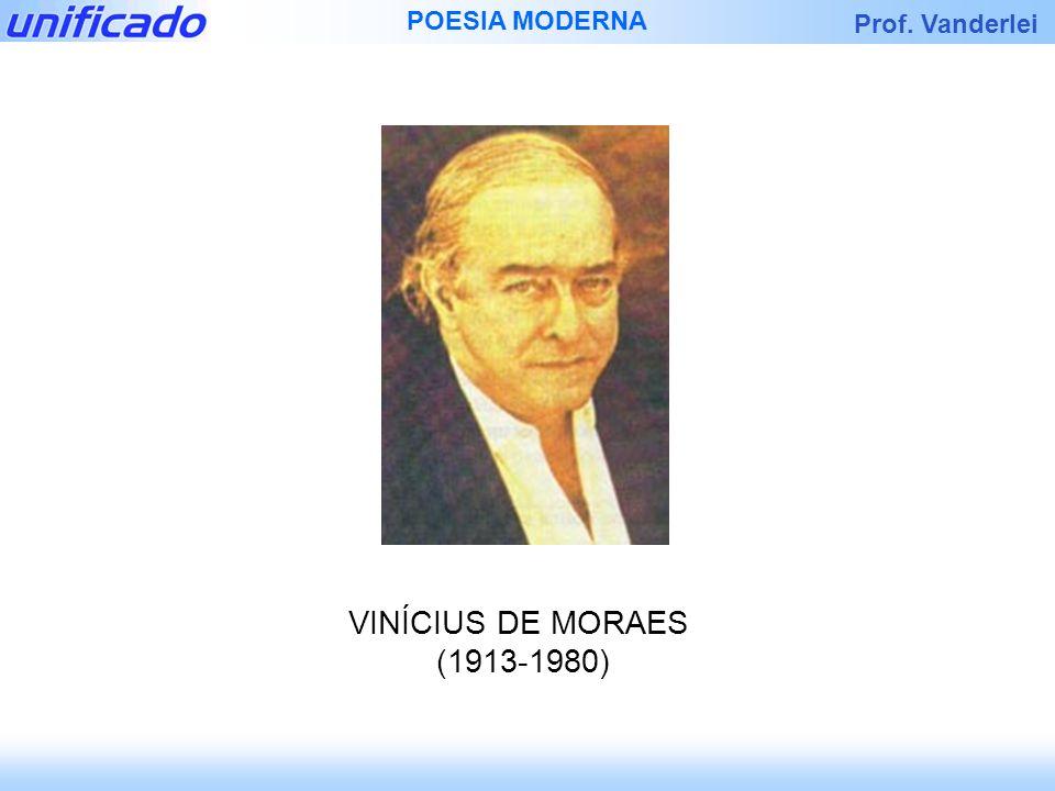 Prof. Vanderlei POESIA MODERNA VINÍCIUS DE MORAES (1913-1980)