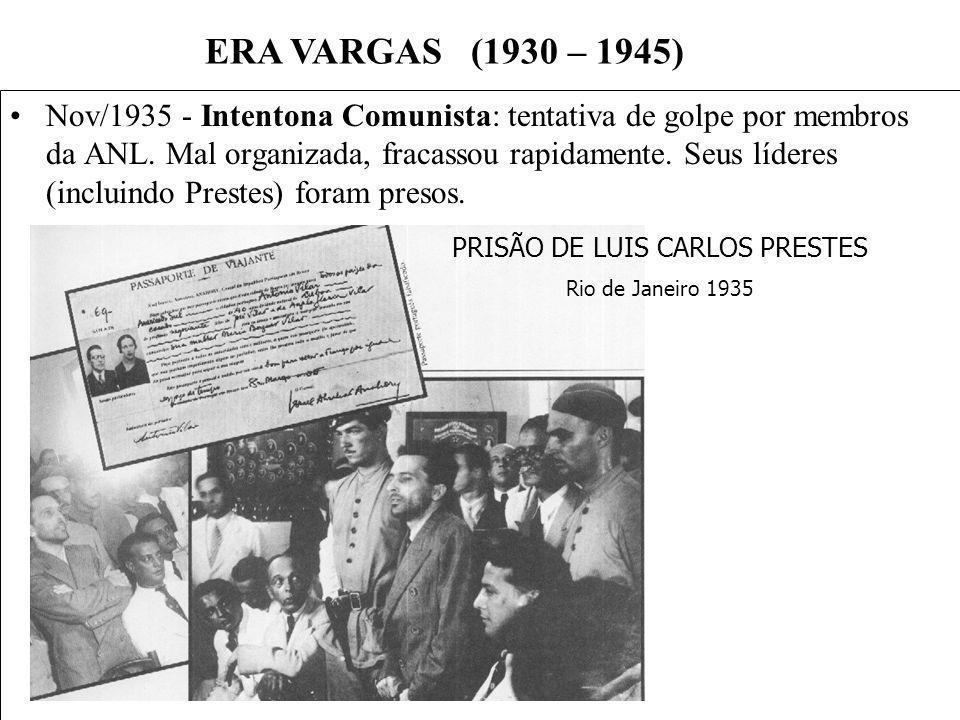 BRASIL REPÚBLICA (1889 – ) Nov/1935 - Intentona Comunista: tentativa de golpe por membros da ANL. Mal organizada, fracassou rapidamente. Seus líderes