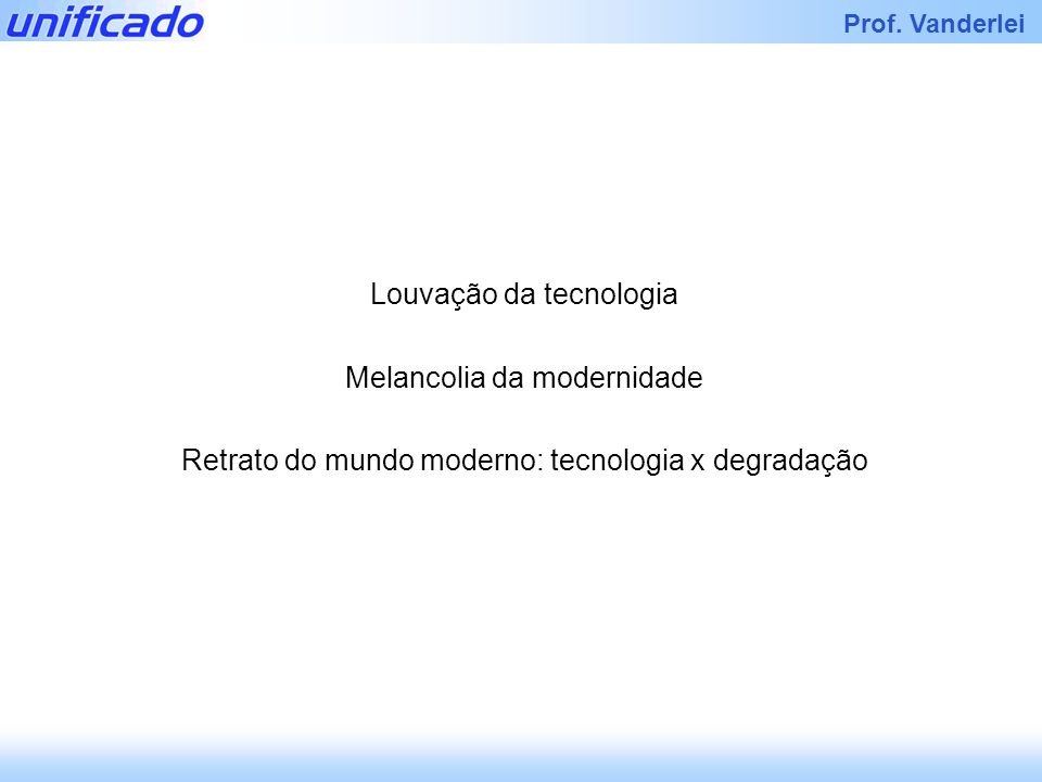 Iracema Prof. Vanderlei Louvação da tecnologia Melancolia da modernidade Retrato do mundo moderno: tecnologia x degradação