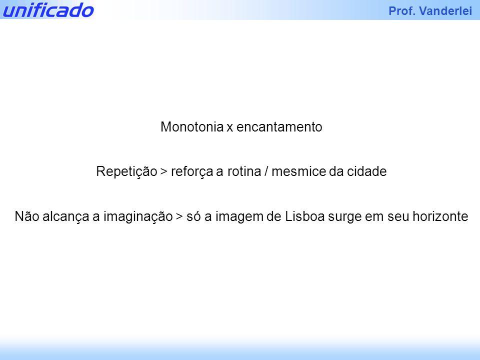 Iracema Prof. Vanderlei Monotonia x encantamento Repetição > reforça a rotina / mesmice da cidade Não alcança a imaginação > só a imagem de Lisboa sur