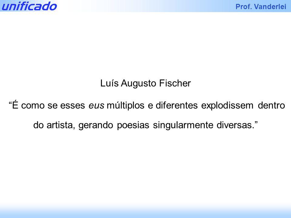 Iracema Prof. Vanderlei Luís Augusto Fischer É como se esses eus múltiplos e diferentes explodissem dentro do artista, gerando poesias singularmente d