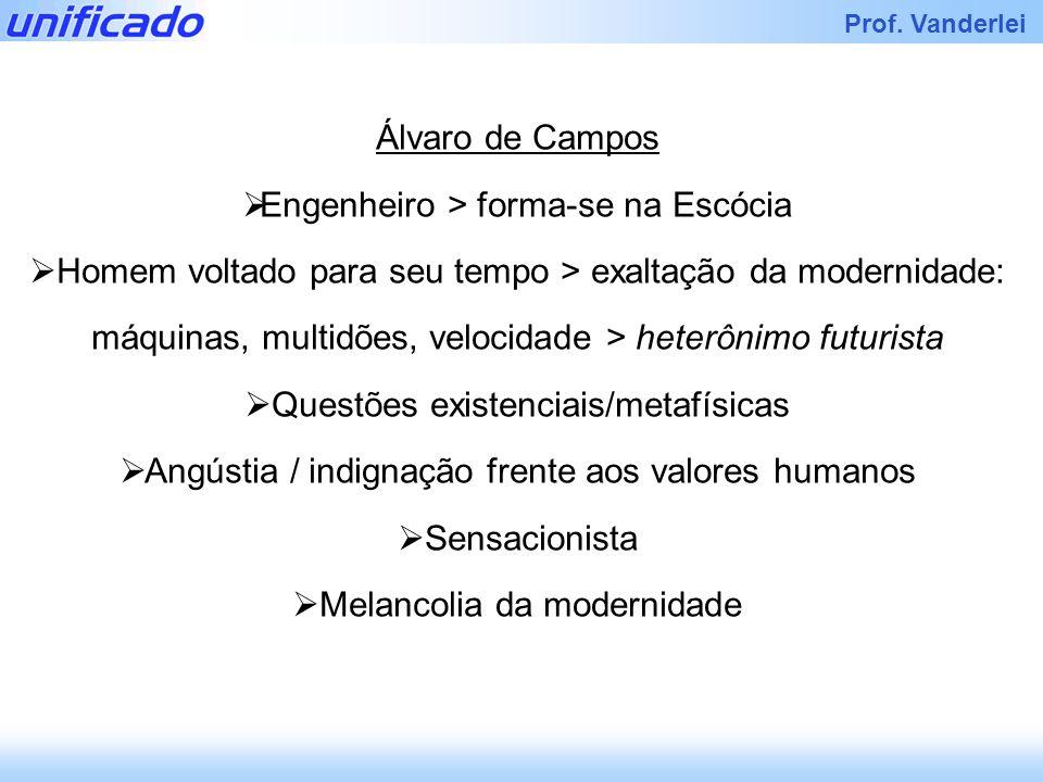Iracema Prof. Vanderlei Álvaro de Campos Engenheiro > forma-se na Escócia Homem voltado para seu tempo > exaltação da modernidade: máquinas, multidões