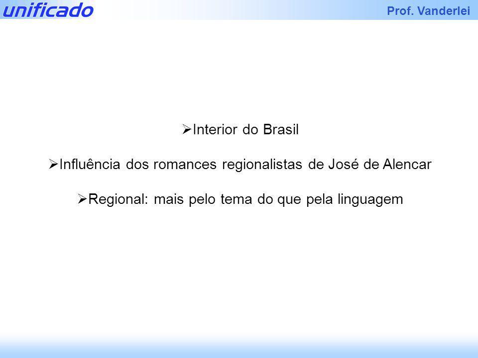 Iracema Prof. Vanderlei Interior do Brasil Influência dos romances regionalistas de José de Alencar Regional: mais pelo tema do que pela linguagem