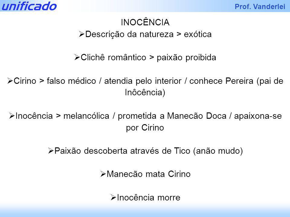Iracema Prof. Vanderlei INOCÊNCIA Descrição da natureza > exótica Clichê romântico > paixão proibida Cirino > falso médico / atendia pelo interior / c