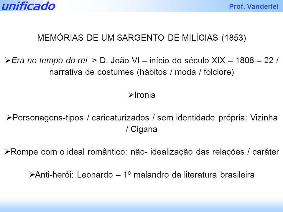 Iracema Prof. Vanderlei MEMÓRIAS DE UM SARGENTO DE MILÍCIAS (1853) Era no tempo do rei > D. João VI – início do século XIX – 1808 – 22 / narrativa de