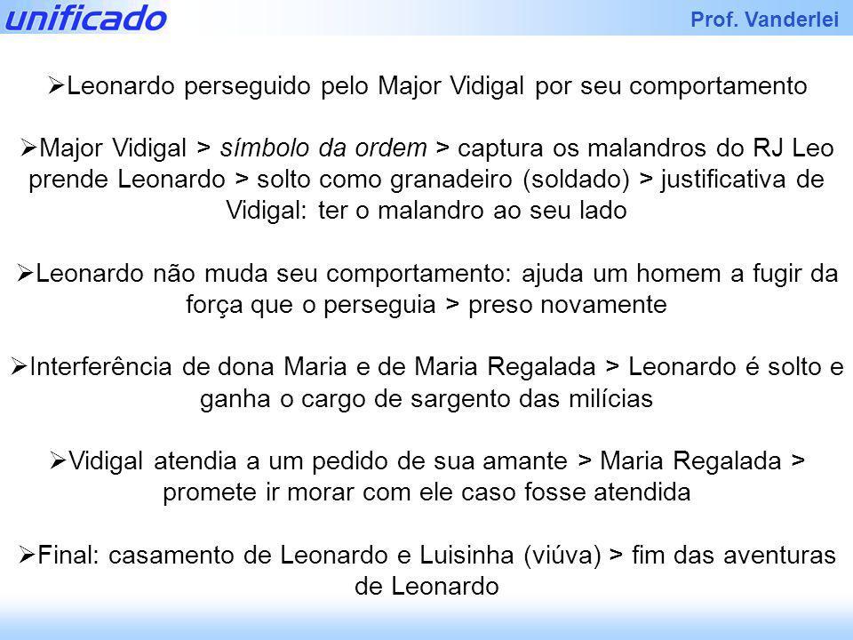 Iracema Prof. Vanderlei Leonardo perseguido pelo Major Vidigal por seu comportamento Major Vidigal > símbolo da ordem > captura os malandros do RJ Leo