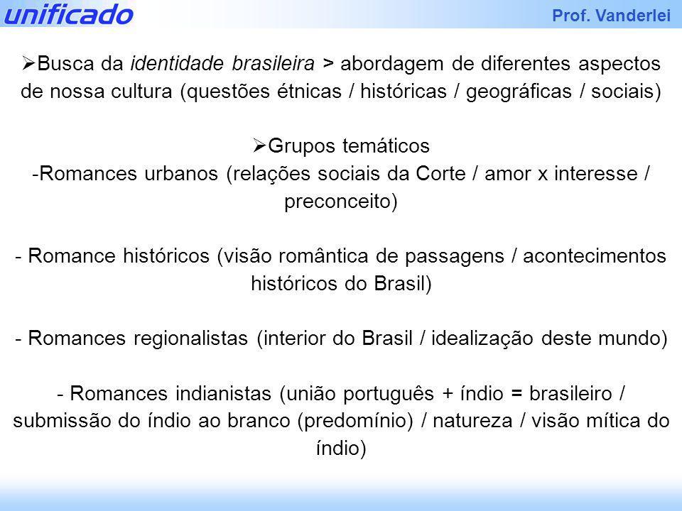 Iracema Prof. Vanderlei Busca da identidade brasileira > abordagem de diferentes aspectos de nossa cultura (questões étnicas / históricas / geográfica